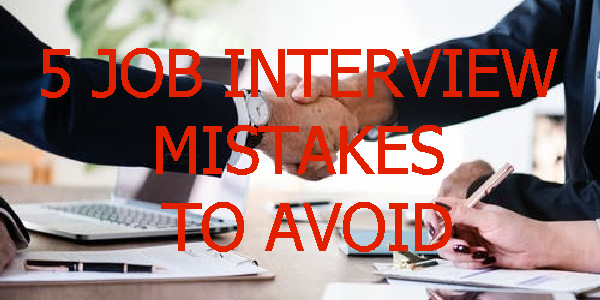 5 Job Interview Mistakes To Avoid